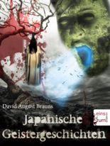 Japanische Geistergeschichten - Unheimliche Gespenster-Sagen und Geister-Geschichten aus Japan (Illustrierte Ausgabe)