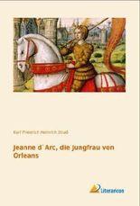Jeanne d`Arc, die Jungfrau von Orleans