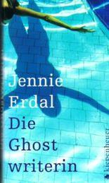 Jennie Erdal - DIE GHOSTWRITERIN. Ich war sein Verstand und seine Stimme. Aus dem Englischen von Susanne Mecklenburg