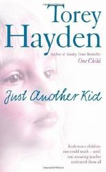 Just Another Kid: Each was a child no one could reach - until one amazing teacher embraced them all by Hayden, Torey ( 2006 )