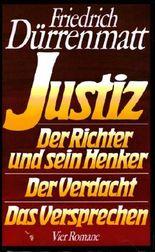 Justiz / Der Richter und sein Henker / Der Verdacht / Das Versprechen 4 Romane