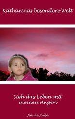 Katharinas besondere Welt: Sieh das Leben mit meinen Augen