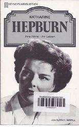 Katharine Hepburn: Ihre Filme - Ihr Leben