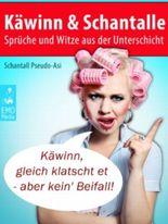 Käwinn & Schantalle - Sprüche und Witze aus der Unterschicht (Illustrierte Ausgabe)
