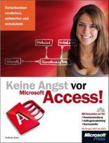 Keine Angst vor Microsoft Access! - für Access 2007 bis 2013: Datenbanken verstehen, entwerfen und entwickeln; für Access 2007 bis 2013