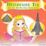 Kinderbuch: Prinzessin Tia und die Mysteriöse Maschine: Mission Paris