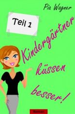 Kindergärtner küssen besser! - Teil 1 - Liebesroman in 4 Teilen