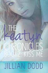 Kiss Me (The Keatyn Chronicles) (Volume 2) by Dodd, Jillian (2014) Paperback