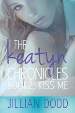 Kiss Me (The Keatyn Chronicles Book 2)
