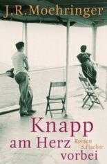 Knapp am Herz vorbei: Roman von J.R. Moehringer Ausgabe 1 (2013)