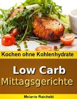 Kochen ohne Kohlenhydrate - Low Carb Mittagsgerichte