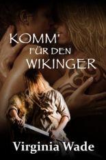 Komm' für den Wikinger (Wikinger Erotik Historische Romanze)