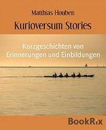 Kurioversum Stories: Kurzgeschichten von Erinnerungen und Einbildungen