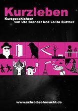 KurzLeben 1: Kurzgeschichten von Ute Bronder und Lolita Büttner