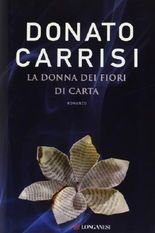 La donna dei fiori di carta by Carrisi, Donato (2012) Hardcover