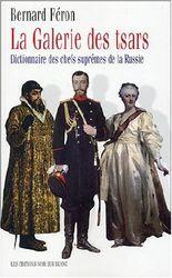 La galerie des Tsars : Dictionnaire des chefs suprêmes de la Russie
