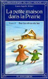 La petite maison dans la prairie. tome 3 : sur les rives du lac. bibliotheque du chat perche.