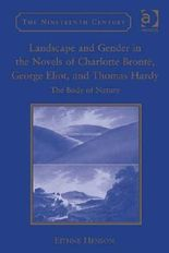 Landscape and Gender in the Novels of Charlotte Brontë, George Eliot, and Thomas Hardy: The Body of Nature (The Nineteenth Century Series)
