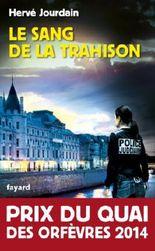 Le Sang de la trahison : Prix du quai des orfèvres 2014 (Policier)