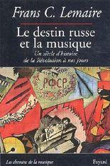 Le destin russe et la musique : Un siècle d'histoire de la Révolution à nos jours