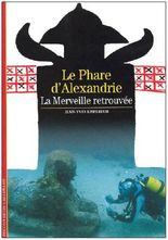 Le phare d'Alexandrie : La merveille retrouvée
