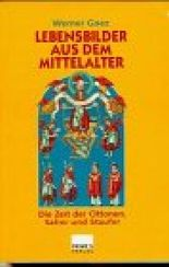 Lebensbilder aus dem Mittelalter. Die Zeit der Ottonen, Salier und Staufer