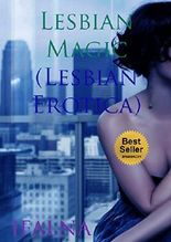 Lesbian Magic (Lesbian Erotica): (Romance Erotica, BDSM, and Submission.)