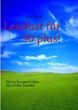 Leselust für 50 plus!: Heitere Kurzgeschichten für schöne Stunden