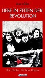 Liebe in Zeiten der Revolution: Der Falsche - Ein 68er Roman