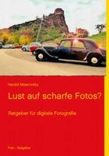 Lust auf scharfe Fotos?: Ratgeber für digitale Fotografie