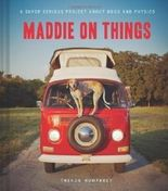 Maddie on Things: A Super Serious Project About Dogs and Physics 1st (first) Edition by Humphrey, Theron published by Chronicle Books (2013) Hardcover