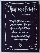 Magische Briefe - Okkulte Praxis. MAgia Metachemica, Astrologie und MAgie, Formen- und Symbol-MAgie, Sexualmagie, Spiegel- und Kristall-Magie, Spaltungsmagie, Die Magischen Handbücher.