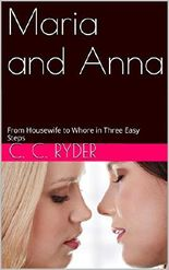 Maria and Anna: From Housewife to Whore in Three Easy Steps (From Housewife to Whore In Three Easy Steps Book 1)