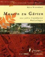 Mauern zu Gärten: 200 Jahre Frankfurter Wallanlagen