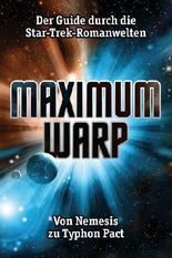 Maximum Warp: Der Guide durch die Star-Trek-Romanwelten - Von Nemesis zu Typhon Pact von Wangler. Julian (2013) Broschiert