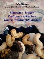 Mein Backbuch für Weihnachten  Plätzchen Stollen Pralinen Lebkuchen Torten Weihnachtskuchen