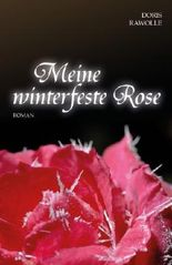 Meine winterfeste Rose (Eine Familiengeschichte in der Wendezeit, Band 1)
