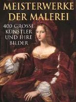 Meisterwerke der Malerei. 400 grosse Künstler und ihre Bilder