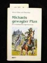 Michaels gewagter Plan. ein mittelalterlicher Agentenroman. o.A.