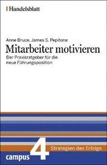 Mitarbeiter motivieren - Handelsblatt: Der Praxisratgeber für die neue Führungsposition (Handelsblatt - Strategien des Erfolgs)
