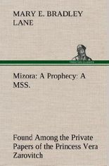 Mizora: A Prophecy A MSS. Found Among the Private Papers of the Princess Vera Zarovitch