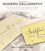 Modern Calligraphy: Everything You Need to Know to Get Started in Script Calligraphy by Thorpe, Molly Suber (2013) Paperback