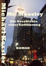 Mr. Moosley - die Geschichte einer Entführung