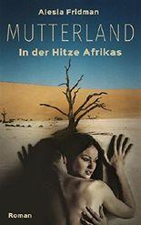 Mutterland: In der Hitze Afrikas