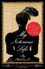 My Notorious Life by Madame X by Manning, Kate (2013) Hardcover