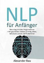 NLP für Anfänger: Neurolinguistisches Programmieren  - Mit geschicktem Ankern zu Erfolg, Glück,  Selbstbewusstsein und Produktivität (NLP, NLP deutsch, ... Denken, Neurolinguistisches Programmieren)