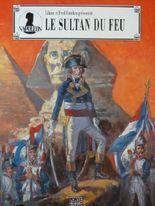 Napoléon Bonaparte. Le Sultan du Feu (1798-1799) : La Campagne d'Egypte