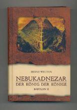 Nebukadnezar : der König der Könige-