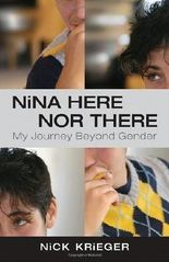 Nina Here Nor There: My Journey Beyond Gender by Krieger, Nick (2011)