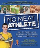 No Meat Athlete: Run on Plants and Discover Your Fittest, Fastest, Happiest Self by Matt Frazier, Matthew Ruscigno (2013) Paperback